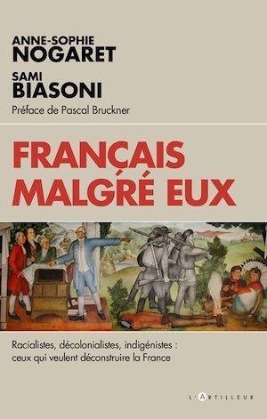 Français malgré eux ; racialistes, décolonialistes, indigénistes : ceux qui veulent déconstruire la France