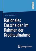 Rationales Entscheiden im Rahmen der Kreditaufnahme  - Sebastian Heim