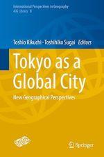 Tokyo as a Global City  - Toshihiko Sugai - Toshio Kikuchi