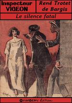 Le silence fatal  - Rene Trotet De Bargis