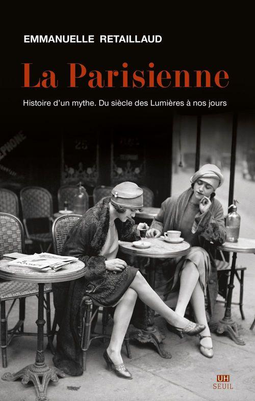 La Parisienne. Histoire d'un mythe. Du siècle des Lumières à nos jours