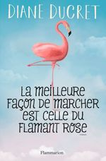 Vente EBooks : La meilleure façon de marcher est celle du flamant rose  - Diane Ducret