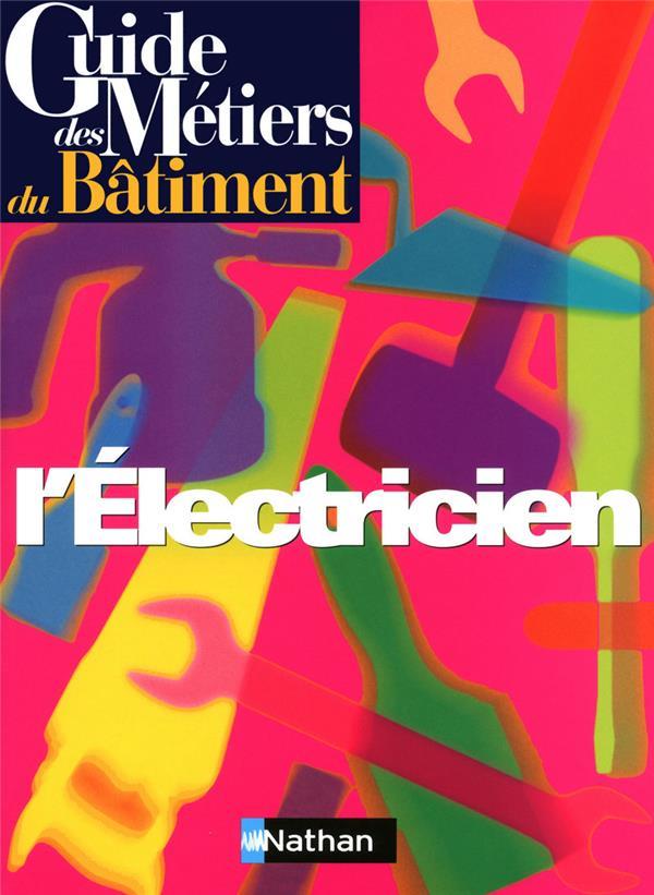 Guide Des Metiers Du Batiment ; L'Electricien