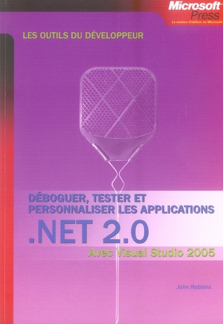 Déboguer, tester et personnaliser les applications ; net 2.0 ; visual studio 2005