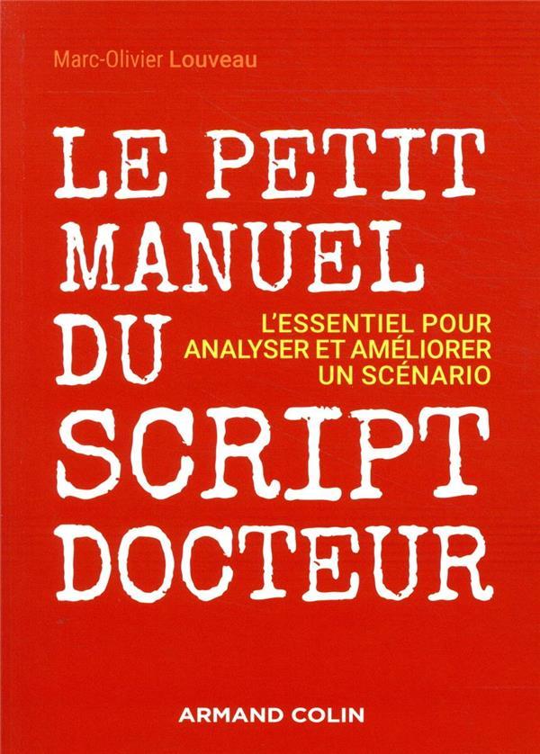 Le petit manuel du script-docteur ; l'essentiel pour analyser et  améliorer un scénario