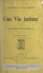 Une vie intime : à travers la tourmente  - Mathilde Demians D'Archimbaud