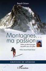 Montagnes... ma passion ; lettres et témoignages recueillis par son père  - Benoît. Grison