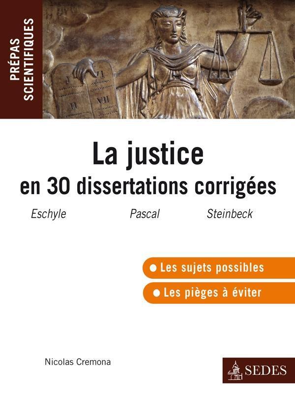 La justice en 30 dissertations corrigées ; prépas scientifiques (édition 2011/2012)
