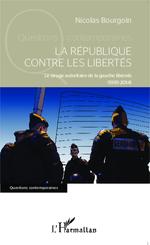 Vente Livre Numérique : La République contre les libertés ; le virage autoritaire de la gauche libérale (1995-2014)  - Nicolas Bourgoin