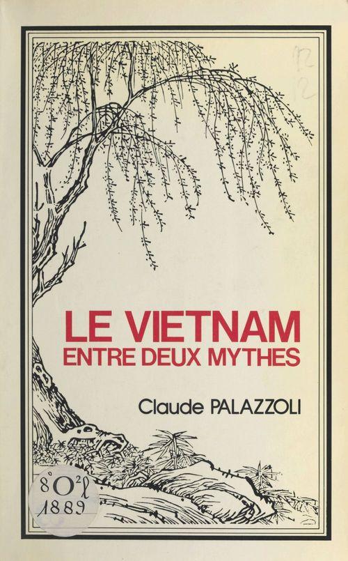 Le Viêt Nam entre deux mythes  - Claude Palazzoli