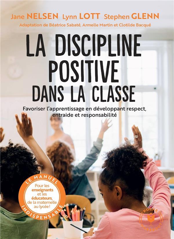 La discipline positive dans la classe ; favoriser l'apprentissage en développant respect, entraide et responsabilité