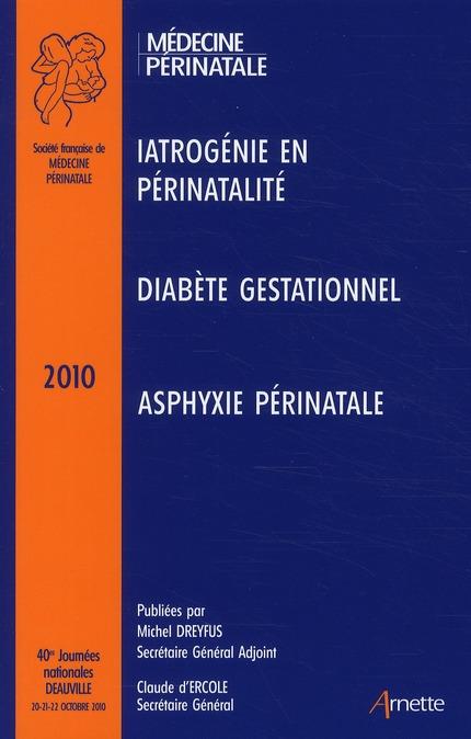 Iatrogénie en périnatalité ; diabète gestationnel ;asphyxie périnatale (édition 2010)