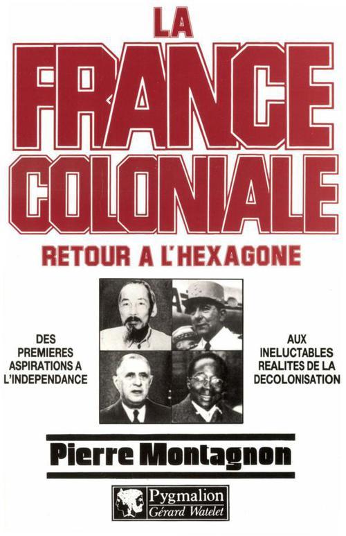 La France coloniale t.2 ; retour à l'Hexagone