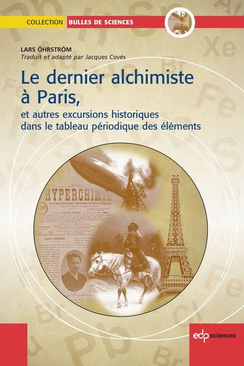 Le dernier alchimiste à Paris ; et autres excursions historiques dans le tableau des éléments chimiques