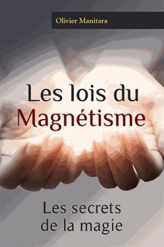 Les lois du magnétisme ; les secrets de la magie