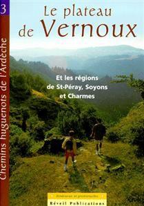 Chemins huguenots de l'Ardeche t.3 ; le plateau de Vernoux et les régions de St-Péray, Soyons et Charmes