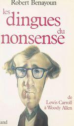 Vente Livre Numérique : Les Dingues du nonsense : De Lewis Carroll à Woody Allen  - Robert Benayoun