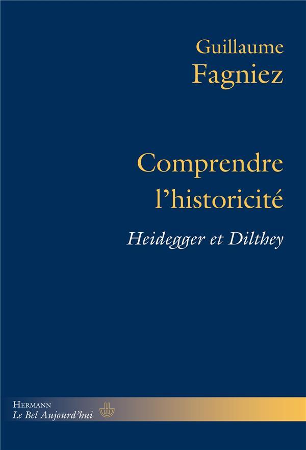 Comprendre l'historicité ; Heidegger et Dilthey