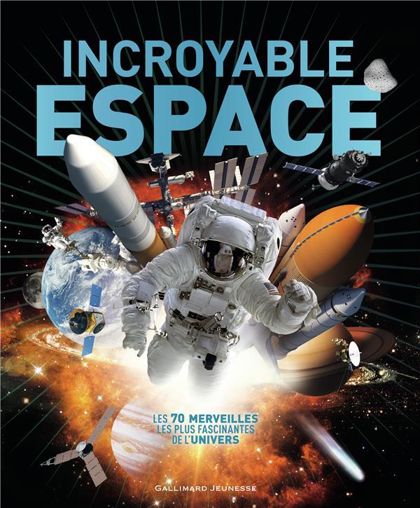 Incroyable espace ; les 70 merveilles les plus fascinantes de l'univers