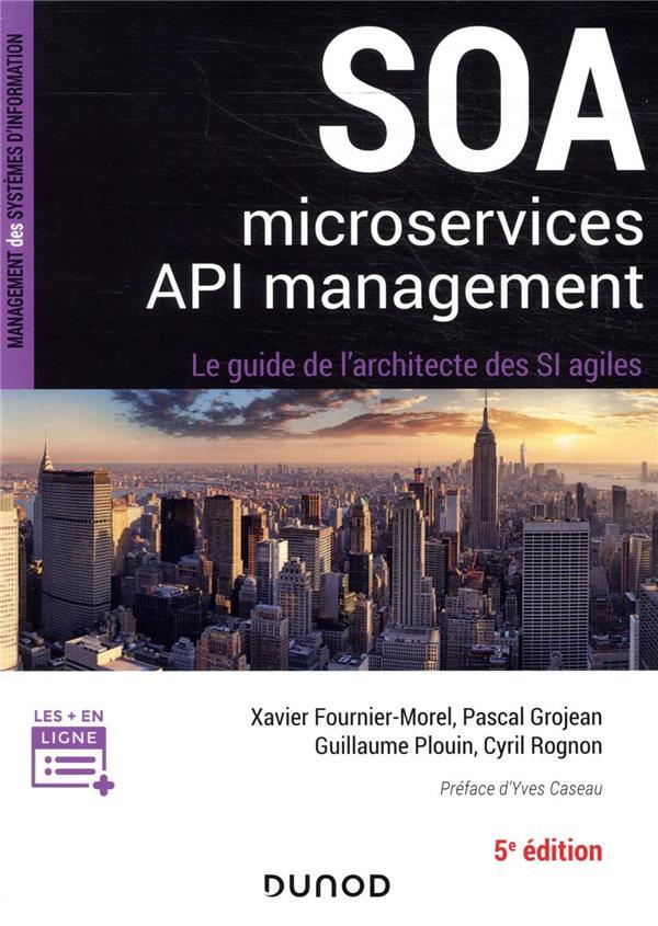 SOA, microservices, API management ; le guide de l'architecte des SI agiles (5e édition)