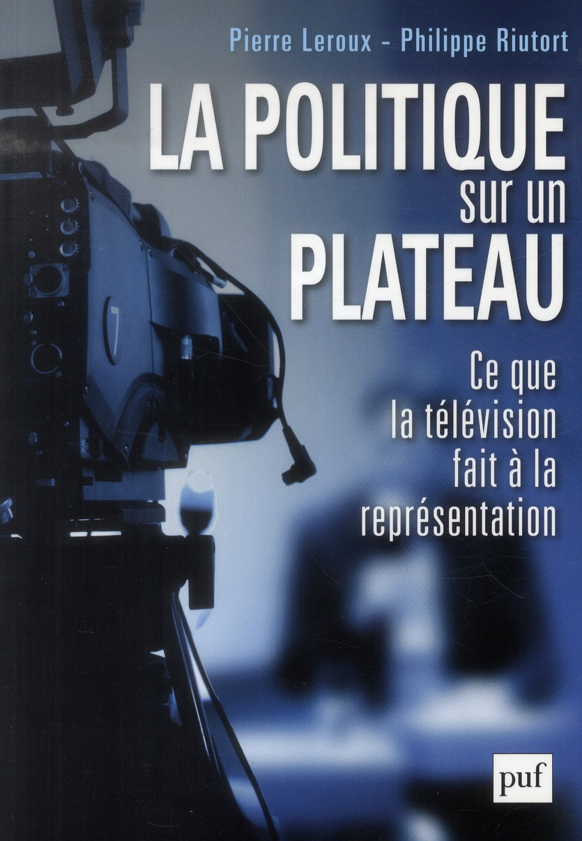 La politique sur un plateau ; ce que la télévision fait à la représentation
