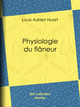 Physiologie du flâneur  - Louis Adrien Huart  - Honoré Daumier  - Theodore Maurisset  - Adolphe Menut