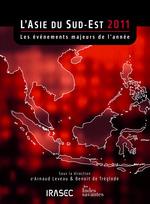 L´Asie du Sud-Est 2011: les évènements majeurs de l´année  - Benoit De Treglode - Arnaud Leveau