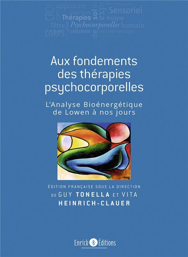 Aux fondements des thérapies psychocorporelles ; l'analyse bioénergétique de Lowen à nos jours (2e édition)