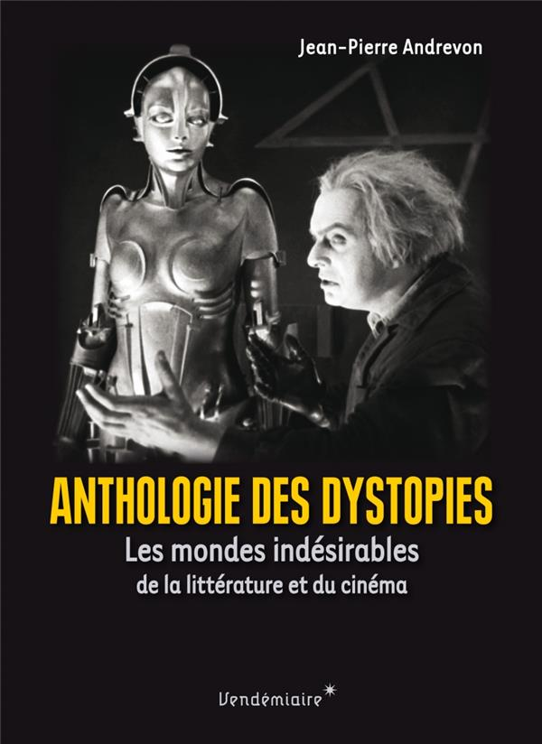 ANTHOLOGIE DES DYSTOPIES  -  LES MONDES INDESIRABLES DE LA LITTERATURE ET DU CINEMA