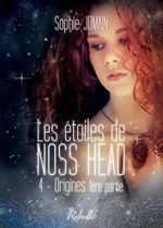 Les étoiles de Noss Head T.4 ; origines t.1  - Sophie Jomain