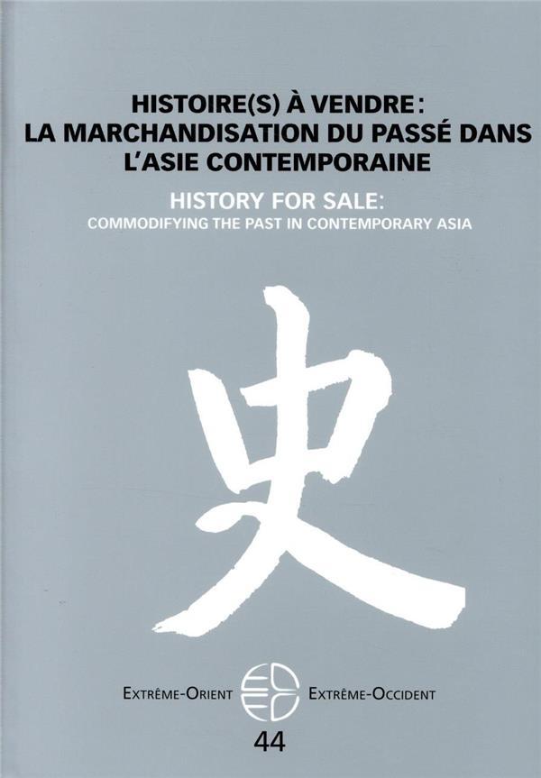 Extrême Orient extrême Occident n.44 ; histoire(s) à vendre : la marchandisation du passé dans l'Asie contemporaine