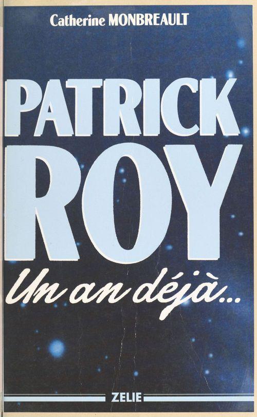 Patrick roy un an deja