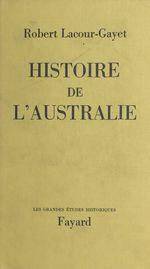 Histoire de l'Australie  - Robert Lacour-Gayet
