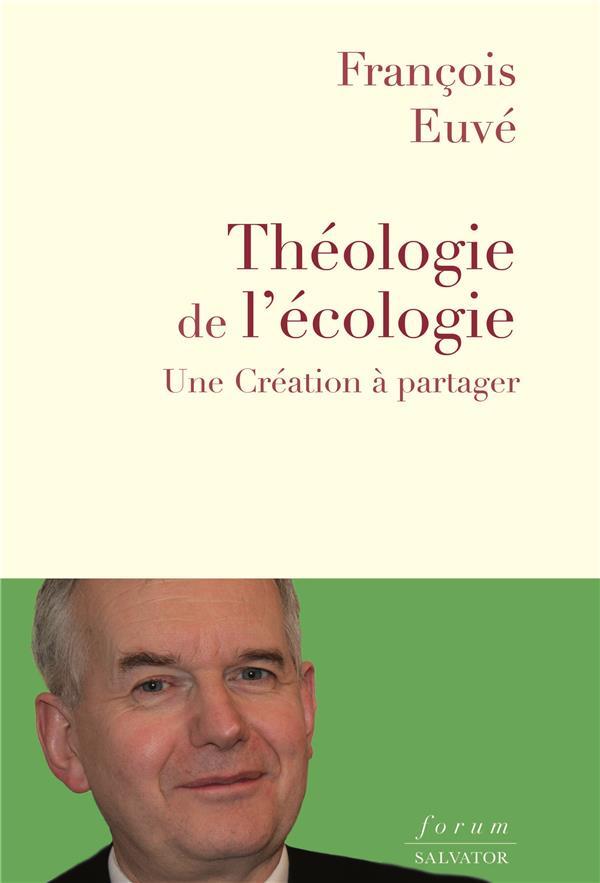 THEOLOGIE DE L-ECOLOGIE - UNE CREATION A PARTAGER