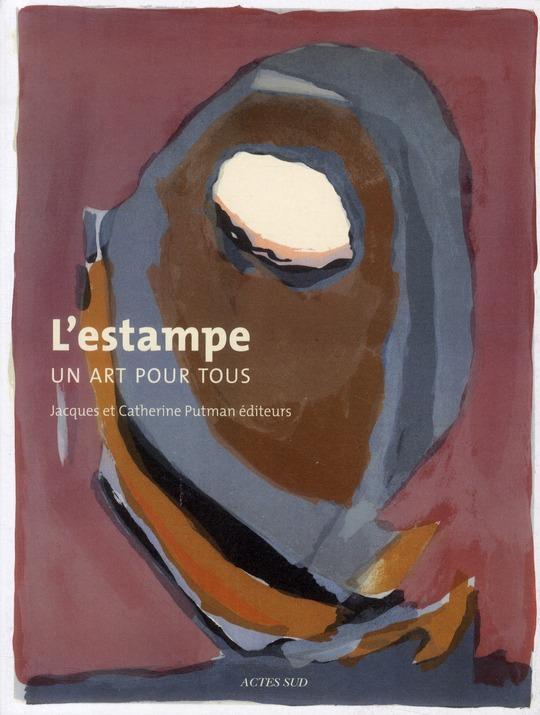 L'Estampe, Un Art Pour Tous ; Jacques Et Catherine Putman Editeurs