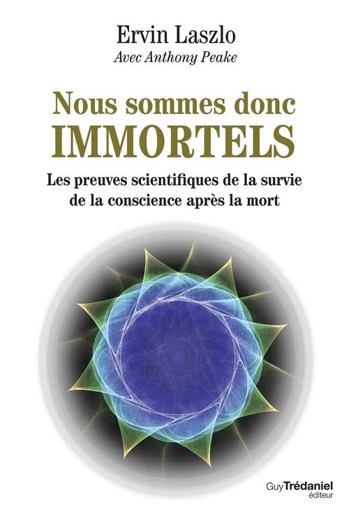Nous sommes donc immortels ; les preuves scientifiques de la survie de la conscience après la mort