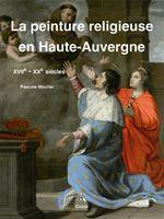 La peinture religieuse en Haute-Auvergne, XVII-XX siècle