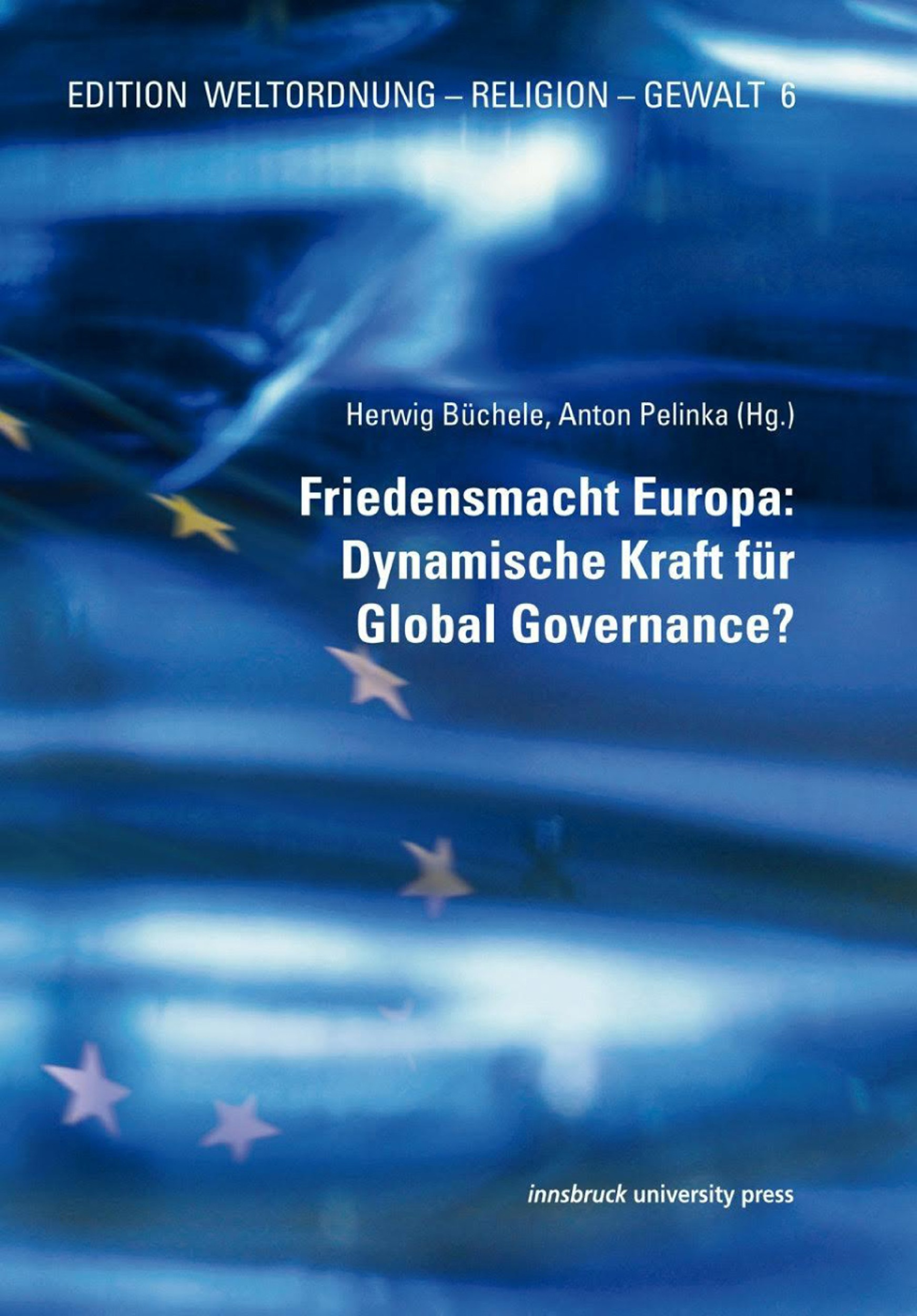 Friedensmacht Europa: Dynamische Kraft für Global Governance?