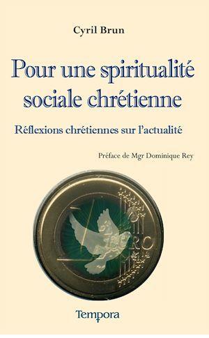 Pour une spiritualité sociale chrétienne ; réflexions chrétiennes sur l'actualité