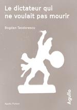 Vente Livre Numérique : Le dictateur qui ne voulait pas mourir  - Bogdan Teodorescu