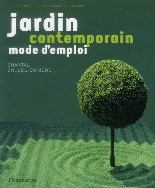 Jardin contemporain, mode d\'emploi - Chantal Colleu-Dumond - Flammarion -  Grand format - Place des Libraires