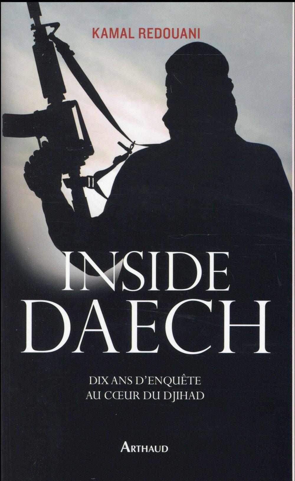 Inside Daech ; dix ans d'enquête au coeur du djihad