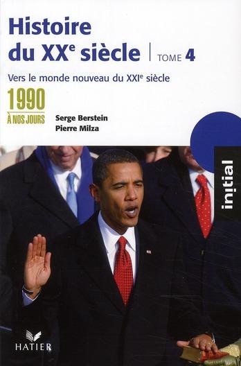 Histoire Du Xx Siecle T.4 ; Des Annees 1990 A Nos Jours : Vers Le Monde Nouveau Du Xxi Siecle