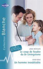 Vente Livre Numérique : Le coup de foudre du Dr Livingstone - Un homme inoubliable (Harlequin Blanche)  - Leigh Bale - Josie Metcalfe