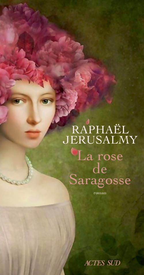 La Rose de Saragosse  - Raphaël JERUSALMY