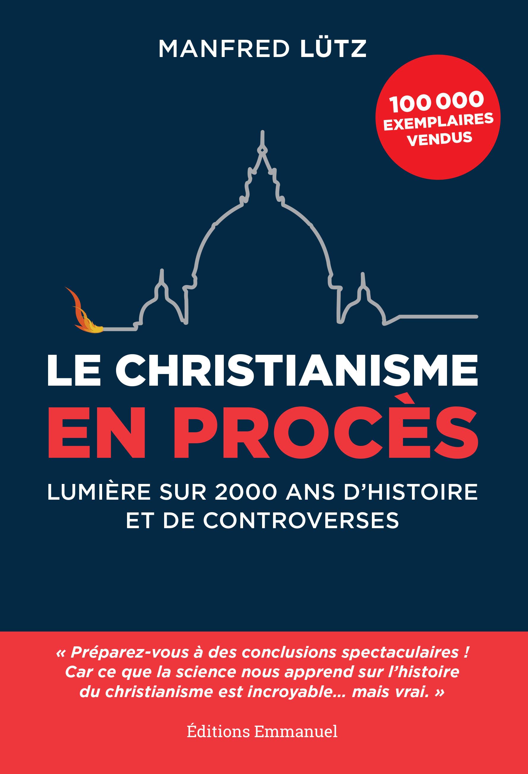 le christianisme en procès ; lumière sur 2000 ans de controverses