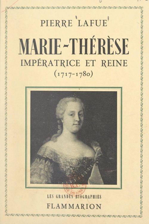 Marie-Thérèse : impératrice et reine  - Pierre Lafue