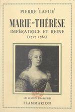 Marie-Thérèse : impératrice et reine