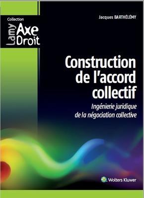 Construction de l'accord collectif ; ingénierie juridique de la négociation collective
