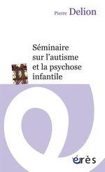 Vente EBooks : Séminaire sur l'autisme et la psychose infantile  - Pierre DELION